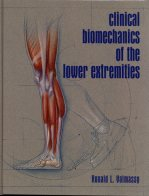 Clinical Biomechanics of the Lower Extremities, Ronald Valmassy
